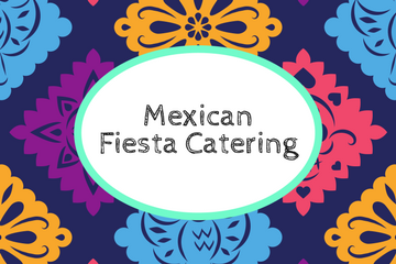 Catering for a Mexican Fiesta Party!